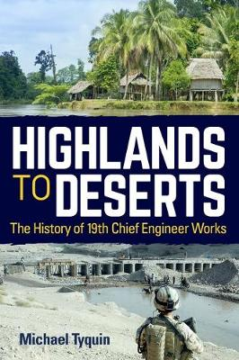 Highlands to Deserts: The History of 19th Chief Engineer Works by Michael Tyquin