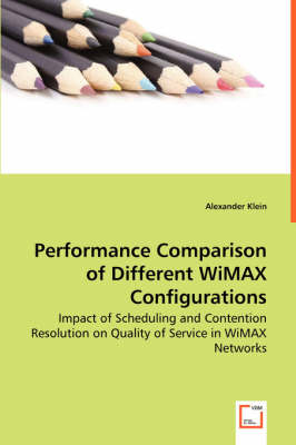 Performance Comparison of Different WiMAX Configurations - Impact of Scheduling and Contention Resolution on Quality of Service in WiMAX Networks by Alexander Klein
