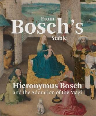 From Bosch's Stable: Hieronymus Bosch and the Adoration of the Magi book