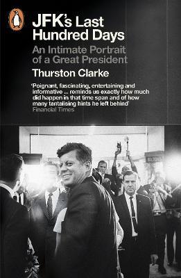 JFK's Last Hundred Days by Thurston Clarke