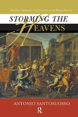 Storming The Heavens: Soldiers, Emperors, And Civilians In The Roman Empire by Antonio Santosuosso