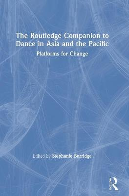 The Routledge Companion to Dance in Asia and the Pacific: Platforms for Change book