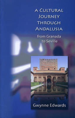 A Cultural Journey Through Andalusia by Edwards Gwynne