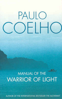 The Manual of the Warrior of Light by Paulo Coelho