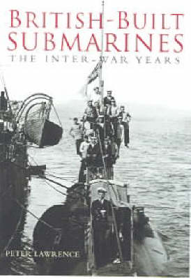 British Built Submarines by Peter Lawrence