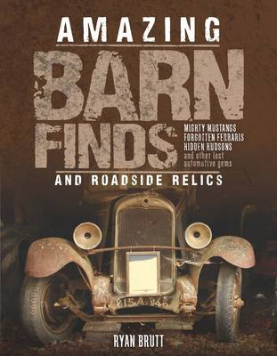 Amazing Barn Finds and Roadside Relics by Ryan Brutt