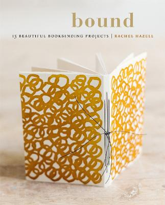 Bound: 15 beautiful bookbinding projects by Rachel Hazell