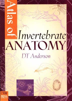 Atlas of Invertebrate Anatomy by D T Anderson