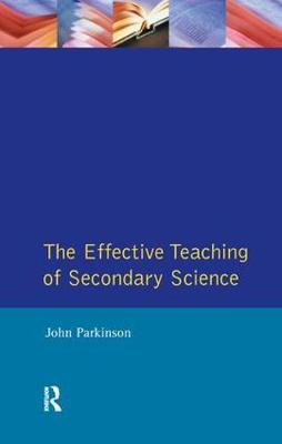Effective Teaching of Secondary Science, The by John Parkinson