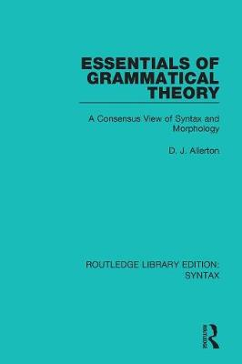 Essentials of Grammatical Theory by D. J. Allerton