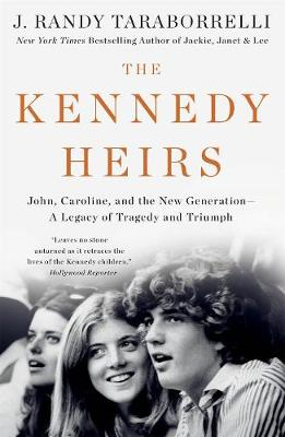 The Kennedy Heirs: John, Caroline, and the New Generation - a Legacy of Tragedy and Triumph by J. Randy Taraborrelli