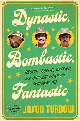 Dynastic, Bombastic, Fantastic by Jason Turbow