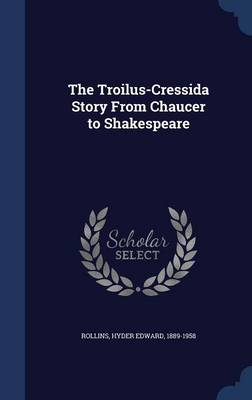 The Troilus-Cressida Story from Chaucer to Shakespeare by Hyder Edward Rollins