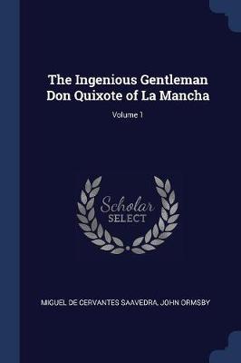 Ingenious Gentleman Don Quixote of La Mancha; Volume 1 by Miguel de Cervantes