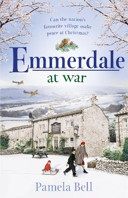 Emmerdale at War: an uplifting and romantic read perfect for nights in (Emmerdale, Book 3) by Pamela Bell
