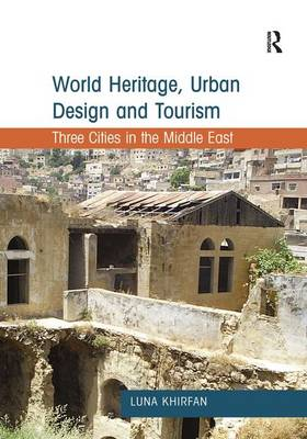 World Heritage, Urban Design and Tourism by Luna Khirfan