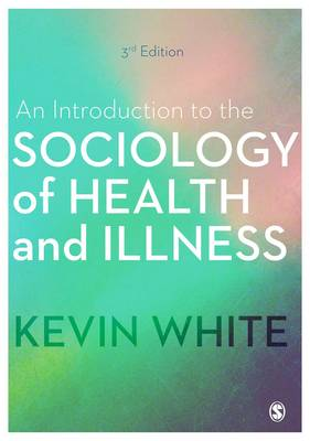 Introduction to the Sociology of Health and Illness by Kevin White