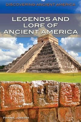 Legends and Lore of Ancient America by Frank Joseph