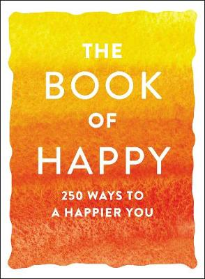 The Book of Happy: 250 Ways to a Happier You by Adams Media