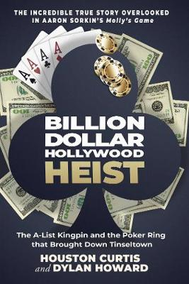 Billion Dollar Hollywood Heist: The A-List Kingpin and the Poker Ring that Brought Down Tinseltown book