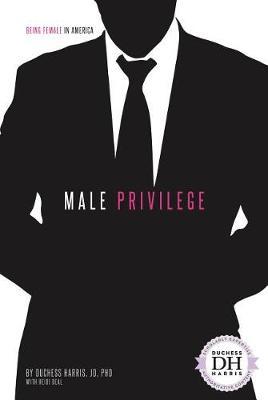 Male Privilege by Duchess Harris Jd, PhD