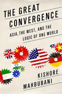 The Great Convergence (INTL PB ED) by Kishore Mahbubani