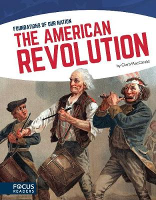 Foundations of Our Nation: The American Revolution by Clara MacCarald