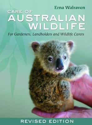 Care of Australian Wildlife: For Gardeners, Landholders, Motorists and Wildlife Carers by Erna Walraven