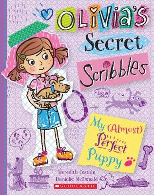 Olivia's Secret Scribbles #2: My (Almost) Perfect Puppy by Costain, Meredith