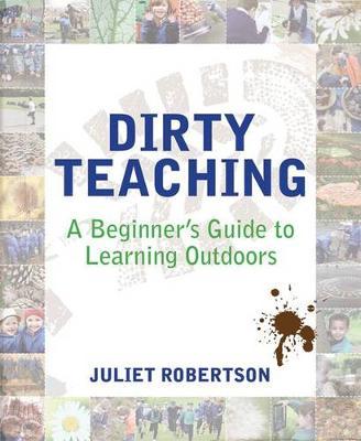 Dirty Teaching by Juliet Robertson