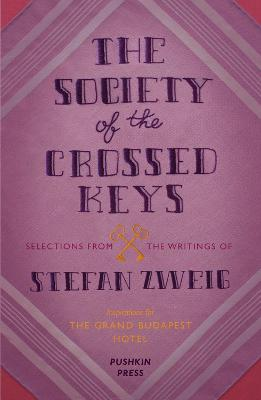 The Society of the Crossed Keys: Selections from the Writings of Stefan Zweig, Inspirations for The Grand Budapest Hotel by Stefan Zweig