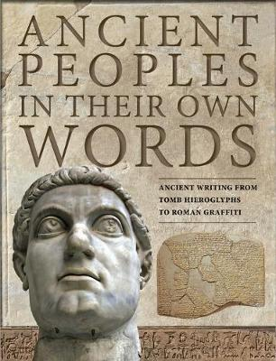 Ancient Peoples in their Own Words: Ancient Writing from Tomb Hieroglyphs to Roman Graffiti by Michael Kerrigan