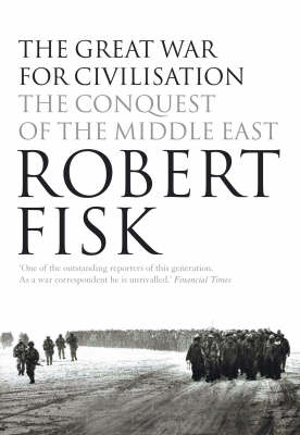 The The Great War for Civilisation: The Conquest of the Middle East by Robert Fisk