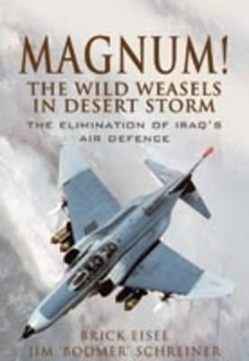 Magnum! The Wild Weasels in Desert Storm by Braxton R. Eisel
