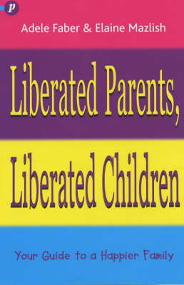 Liberated Parents, Liberated Children by Adele Faber