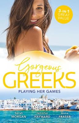Gorgeous Greeks: Playing Her Games/Playing by the Greek's Rules/ChangingConstantinou's Game/Falling For Dr Dimitriou by Anne Fraser