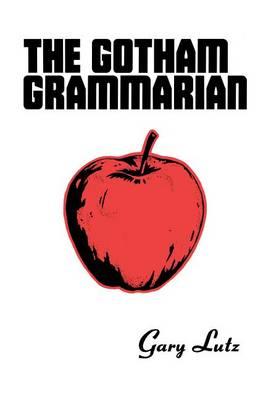 Gotham Grammarian by Gary Lutz