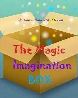 The Magic Imagination Box by Victoria Roberts Siczak