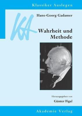 Hans-Georg Gadamer: Wahrheit Und Methode by Gunter Figal
