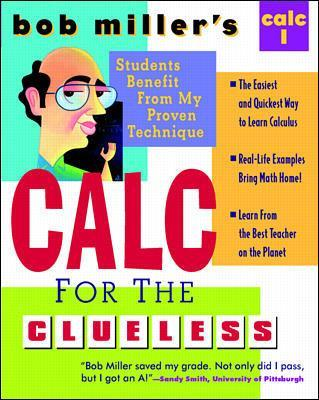 Bob Miller's Calc for the Clueless Bob Miller's Calc for the Clueless: Calc I Calculus I by Bob Miller