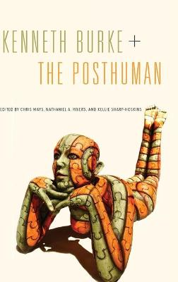 Kenneth Burke + The Posthuman by Chris Mays