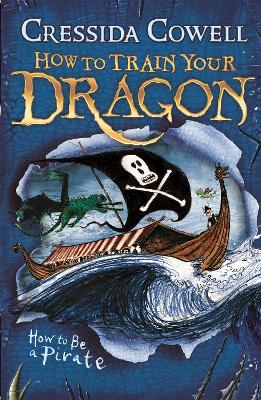 How to Train Your Dragon: #2 How To Be A Pirate by Cressida Cowell
