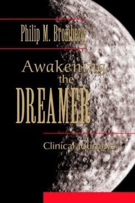 Awakening the Dreamer by Philip M. Bromberg