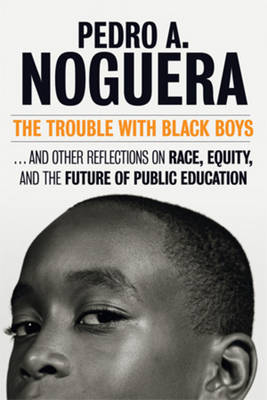 Trouble With Black Boys by Pedro Noguera
