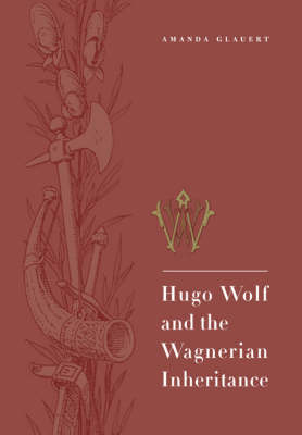 Hugo Wolf and the Wagnerian Inheritance book