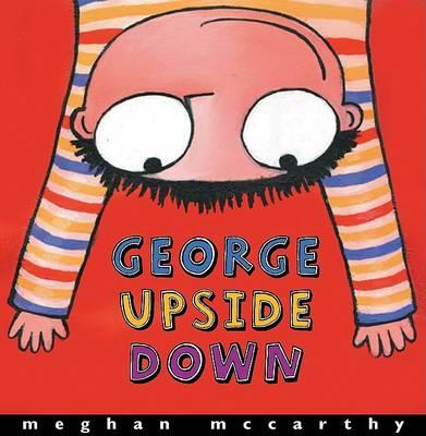 George Upside down by Meghan McCarthy