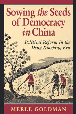Sowing the Seeds of Democracy in China by Merle Goldman
