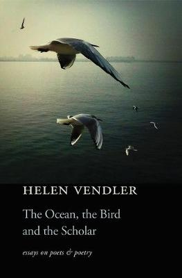 The Ocean, the Bird, and the Scholar by Helen Vendler