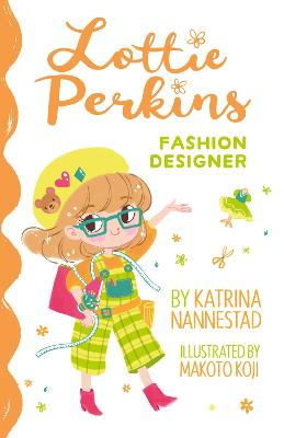 Lottie Perkins, Fashion Designer (Lottie Perkins, Book 4) by Katrina Nannestad