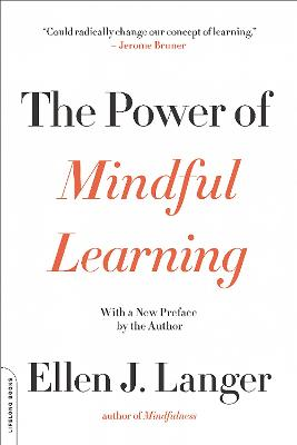 The Power of Mindful Learning by Ellen J. Langer